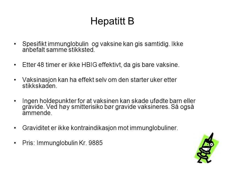 Hepatitt B •Spesifikt immunglobulin og vaksine kan gis samtidig. Ikke anbefalt samme stikksted. •Etter 48 timer er ikke HBIG effektivt, da gis bare va