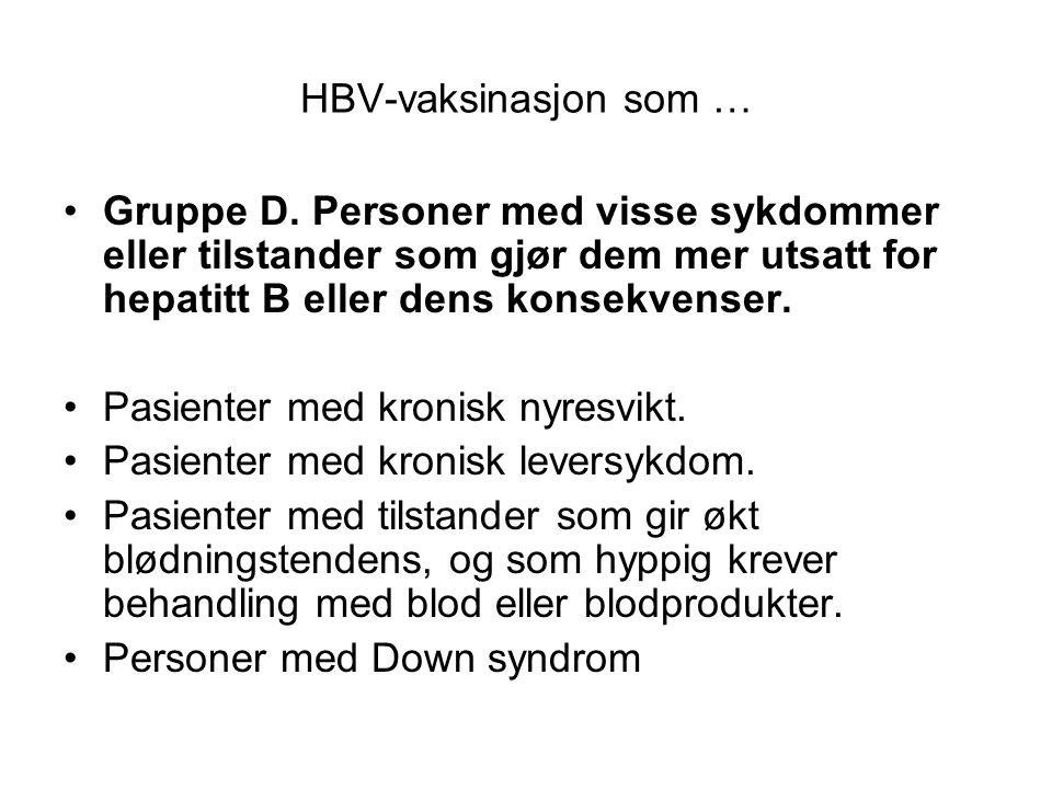HBV-vaksinasjon som … •Gruppe D. Personer med visse sykdommer eller tilstander som gjør dem mer utsatt for hepatitt B eller dens konsekvenser. •Pasien