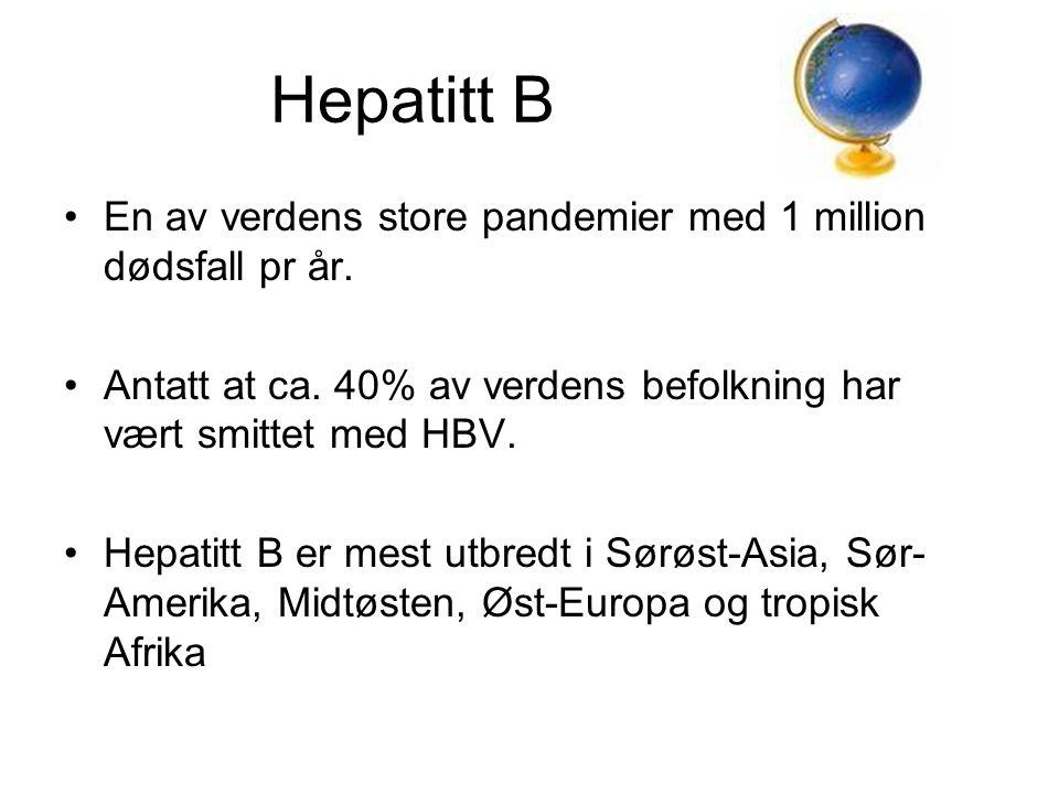 Hepatitt B •En av verdens store pandemier med 1 million dødsfall pr år. •Antatt at ca. 40% av verdens befolkning har vært smittet med HBV. •Hepatitt B