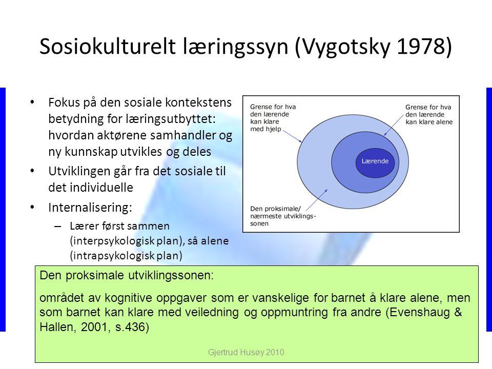 Sosiokulturelt læringssyn (Vygotsky 1978) • Fokus på den sosiale kontekstens betydning for læringsutbyttet: hvordan aktørene samhandler og ny kunnskap