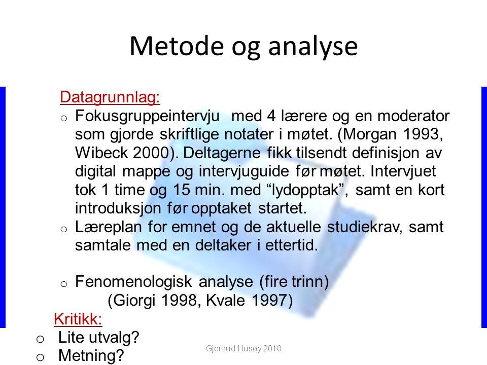 Metode og analyse Datagrunnlag: o Fokusgruppeintervju med 4 lærere og en moderator som gjorde skriftlige notater i møtet.