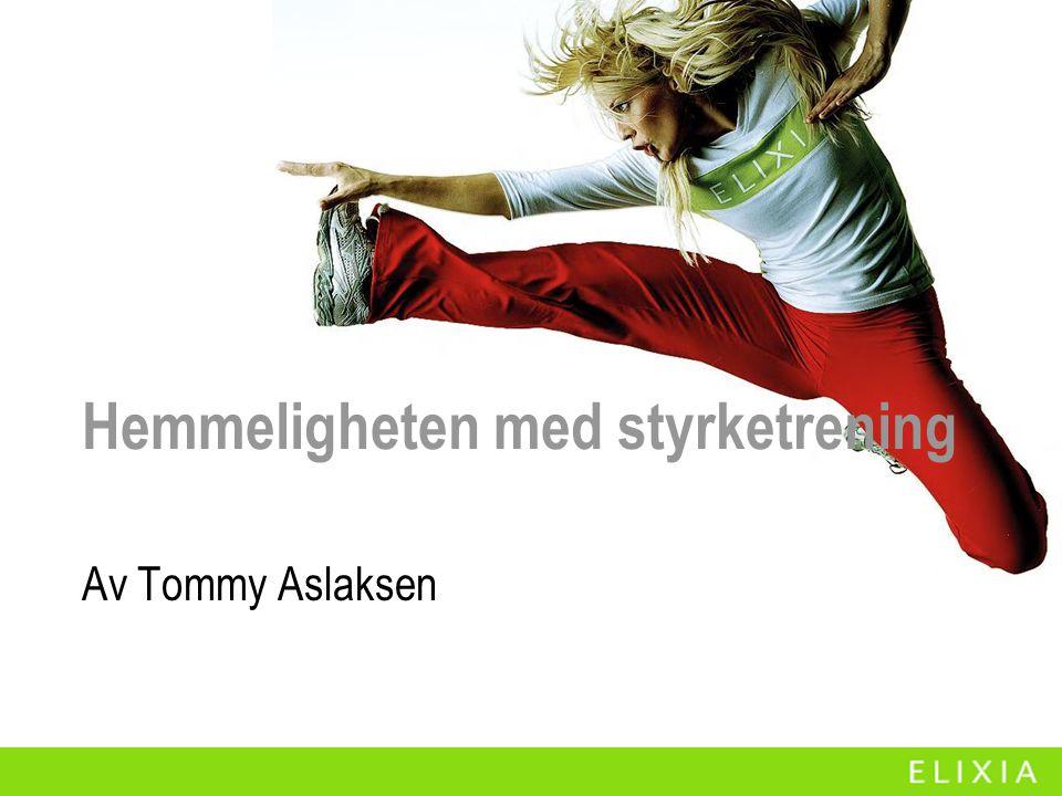 Hemmeligheten med styrketrening Av Tommy Aslaksen