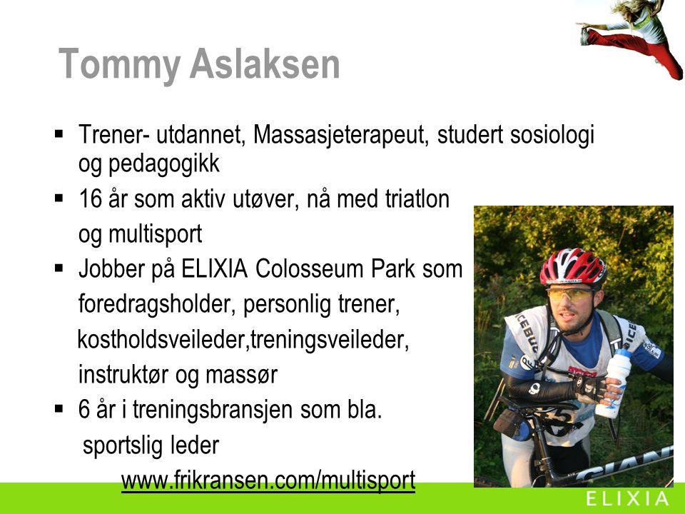 Tommy Aslaksen  Trener- utdannet, Massasjeterapeut, studert sosiologi og pedagogikk  16 år som aktiv utøver, nå med triatlon og multisport  Jobber