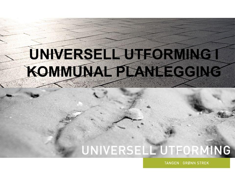 UNIVERSELL UTFORMING I KOMMUNAL PLANLEGGING