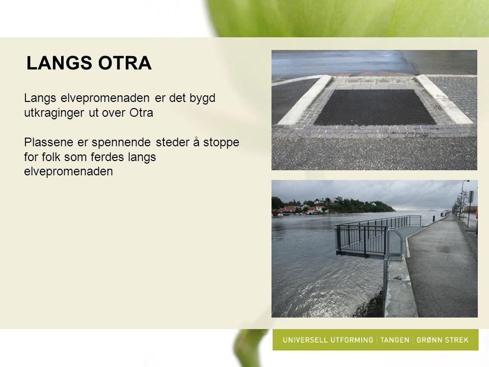 LANGS OTRA Langs elvepromenaden er det bygd utkraginger ut over Otra Plassene er spennende steder å stoppe for folk som ferdes langs elvepromenaden