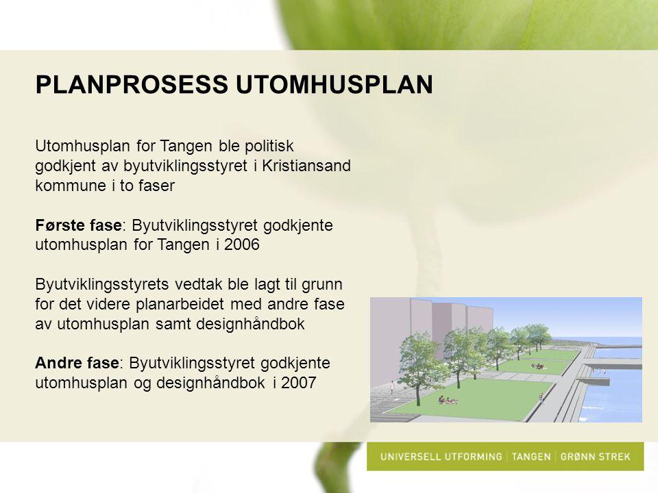 PLANPROSESS UTOMHUSPLAN Utomhusplan for Tangen ble politisk godkjent av byutviklingsstyret i Kristiansand kommune i to faser Første fase: Byutviklings