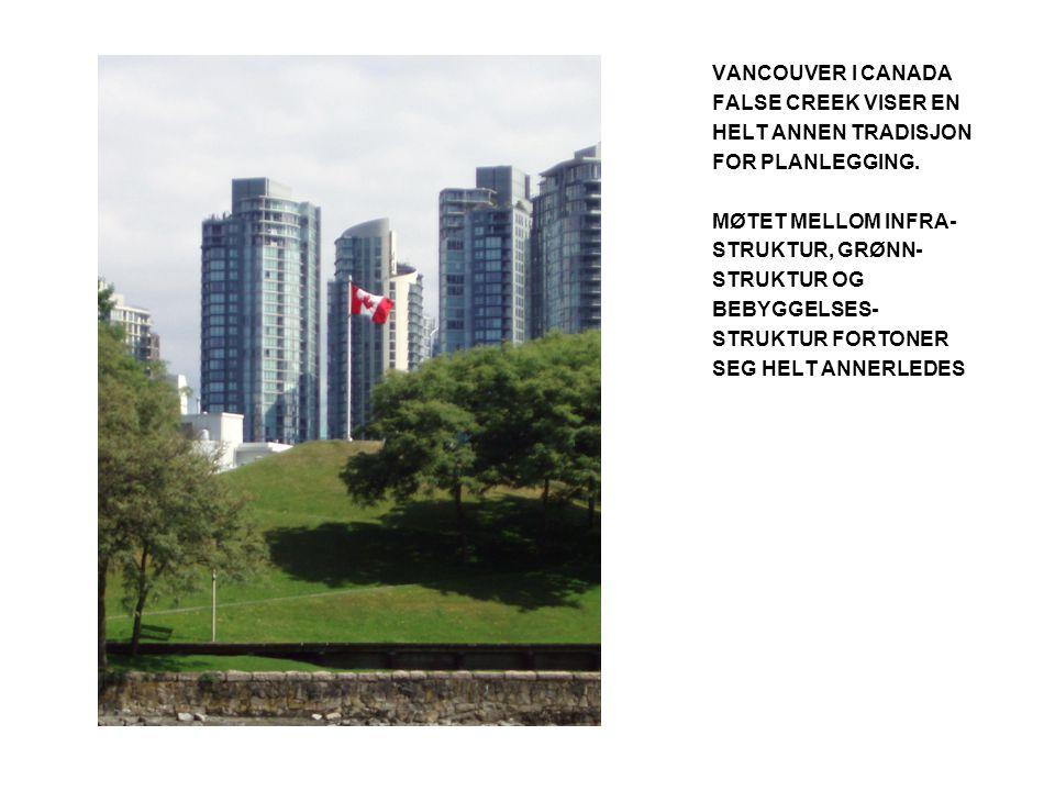 VANCOUVER I CANADA FALSE CREEK VISER EN HELT ANNEN TRADISJON FOR PLANLEGGING.