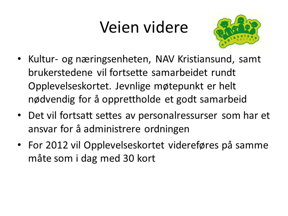 Veien videre • Kultur- og næringsenheten, NAV Kristiansund, samt brukerstedene vil fortsette samarbeidet rundt Opplevelseskortet.