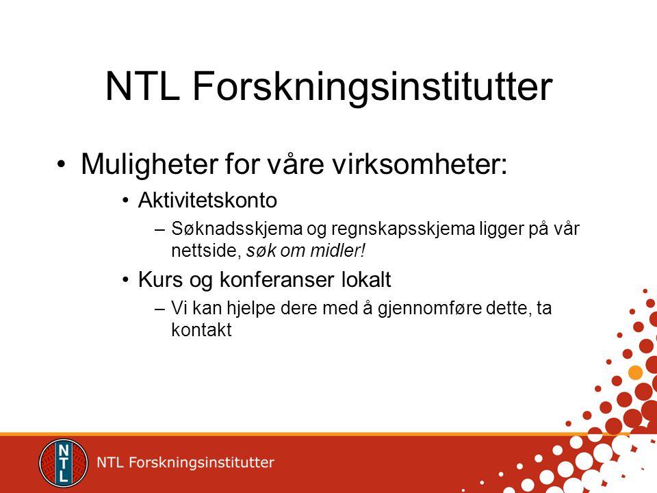 NTL Forskningsinstitutter •Muligheter for våre virksomheter: •Aktivitetskonto –Søknadsskjema og regnskapsskjema ligger på vår nettside, søk om midler.