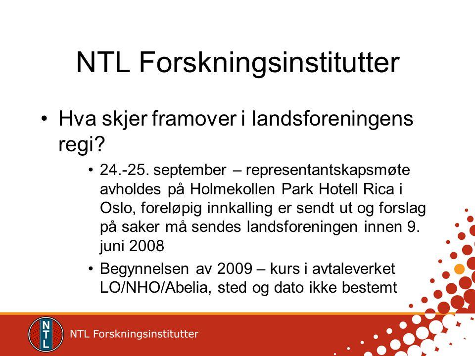 NTL Forskningsinstitutter •Hva skjer framover i landsforeningens regi.