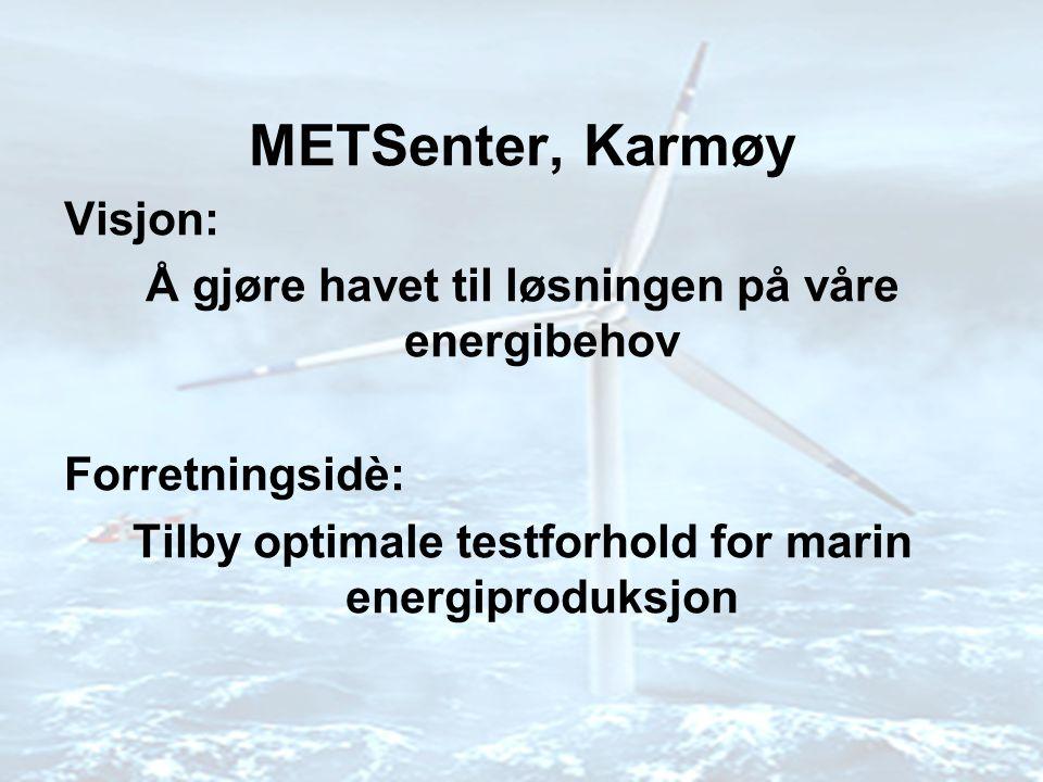 •METSenter skal tilby realistiske testforhold til bedrifter som satser på marin energi: –Definert geografisk område som er godt egnet og forhåndsgodkjent, konsesjon.
