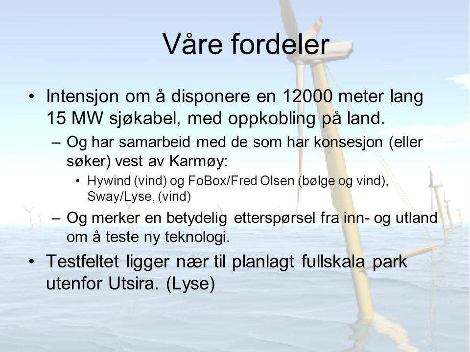 •Vi har også: –Gode og stabile bølge og vindforhold –Raskt fallende havbunn muliggjør testing på ulike havdyp, nær land.