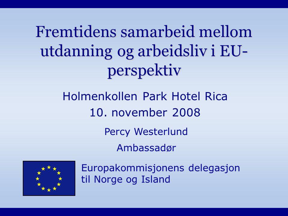Europakommisjonens delegasjon til Norge og Island Fremtidens samarbeid mellom utdanning og arbeidsliv i EU- perspektiv Holmenkollen Park Hotel Rica 10.