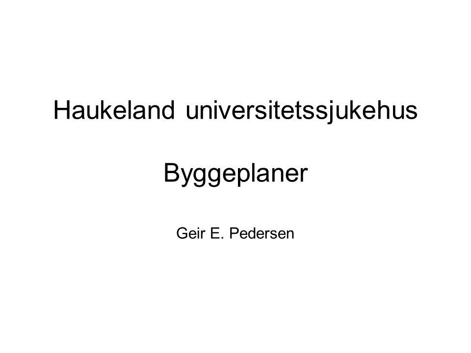 Haukeland universitetssjukehus Byggeplaner Geir E. Pedersen