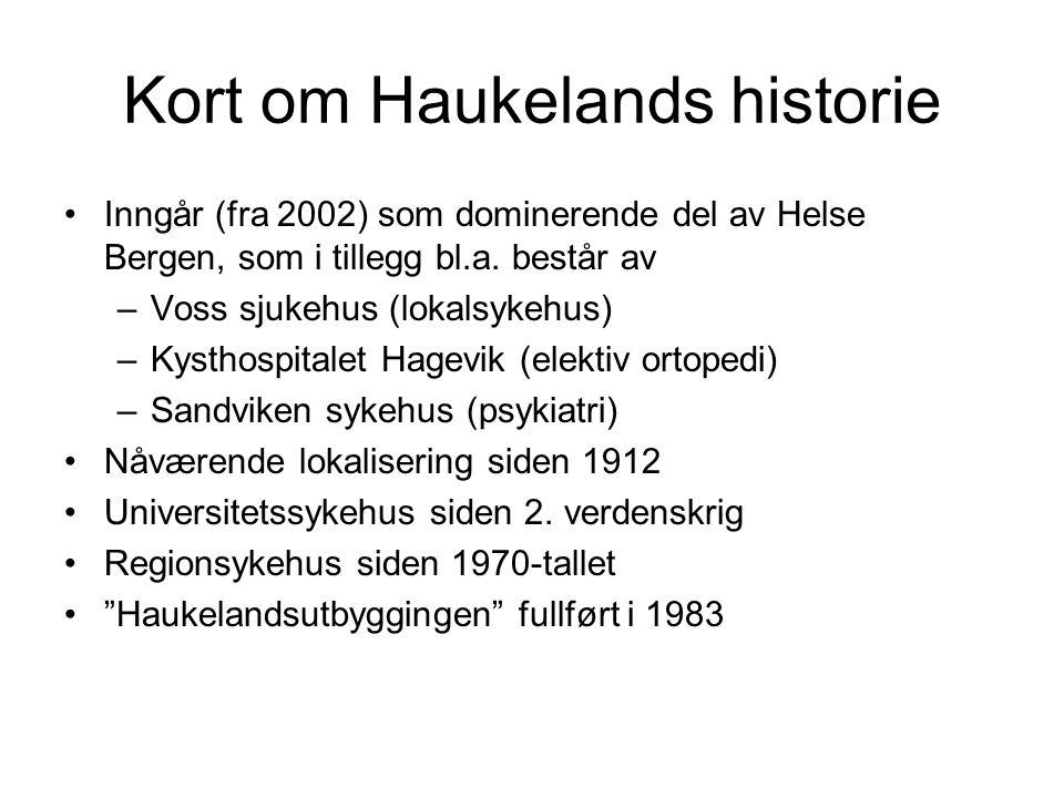 Kort om Haukelands historie •Inngår (fra 2002) som dominerende del av Helse Bergen, som i tillegg bl.a. består av –Voss sjukehus (lokalsykehus) –Kysth