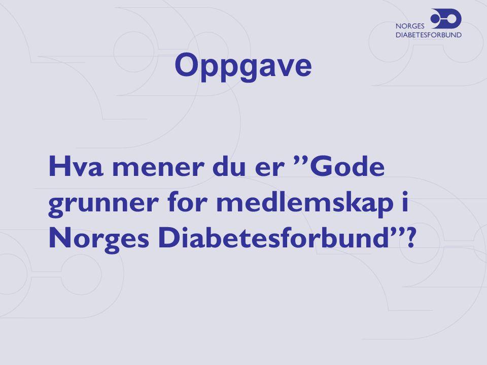 Oppgave Hva mener du er Gode grunner for medlemskap i Norges Diabetesforbund ?