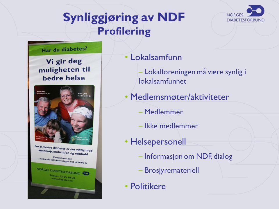 Synliggjøring av NDF Profilering • Lokalsamfunn – Lokalforeningen må være synlig i lokalsamfunnet • Medlemsmøter/aktiviteter – Medlemmer – Ikke medlemmer • Helsepersonell – Informasjon om NDF, dialog – Brosjyremateriell • Politikere