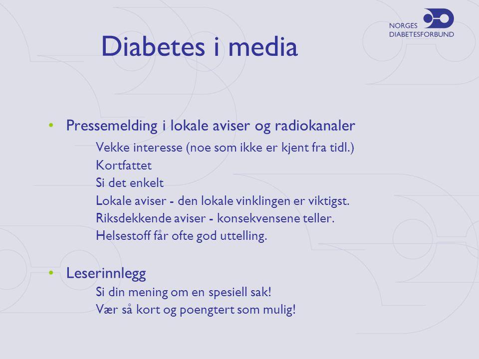 Diabetes i media •Pressemelding i lokale aviser og radiokanaler Vekke interesse (noe som ikke er kjent fra tidl.) Kortfattet Si det enkelt Lokale aviser - den lokale vinklingen er viktigst.