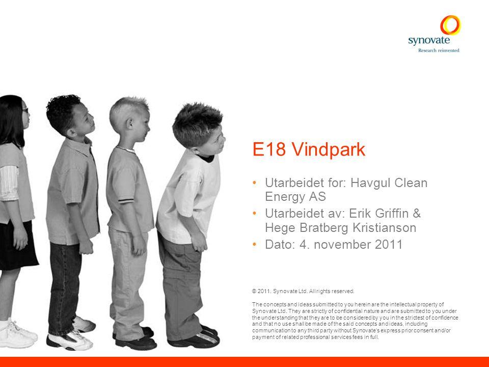© Synovate 2011 1 Prosjektinformasjon •Synovate Norway har i perioden 24-29/10 2011 gjennomført en markedsundersøkelse for Havgul Clean Energy vedrørende forslaget til utbygging av E18 Vindpark i Lillesand og Grimstad kommune.