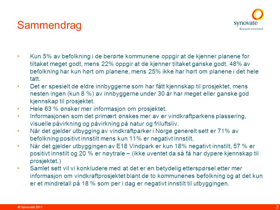 © Synovate 2011 2 Sammendrag •Kun 5% av befolkning i de berørte kommunene oppgir at de kjenner planene for tiltaket meget godt, mens 22% oppgir at de kjenner tiltaket ganske godt.