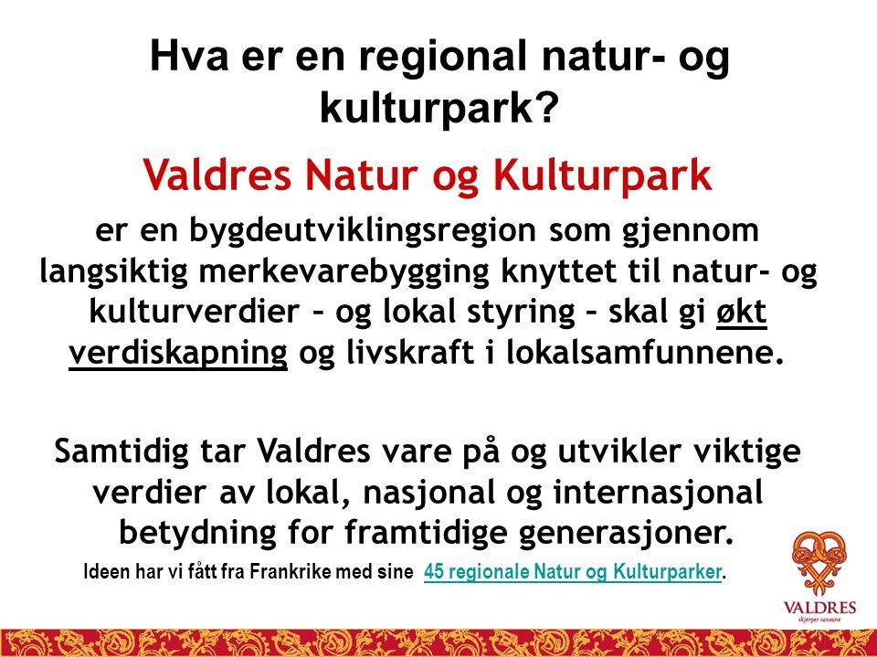 Hva er en regional natur- og kulturpark? Valdres Natur og Kulturpark er en bygdeutviklingsregion som gjennom langsiktig merkevarebygging knyttet til n