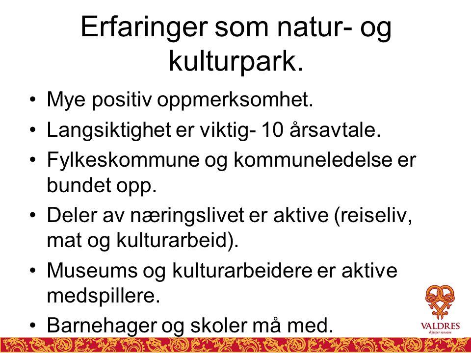 Erfaringer som natur- og kulturpark. •Mye positiv oppmerksomhet. •Langsiktighet er viktig- 10 årsavtale. •Fylkeskommune og kommuneledelse er bundet op