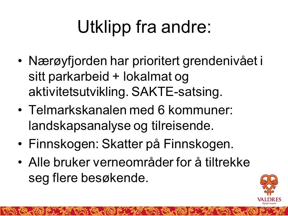 Utklipp fra andre: •Nærøyfjorden har prioritert grendenivået i sitt parkarbeid + lokalmat og aktivitetsutvikling. SAKTE-satsing. •Telmarkskanalen med