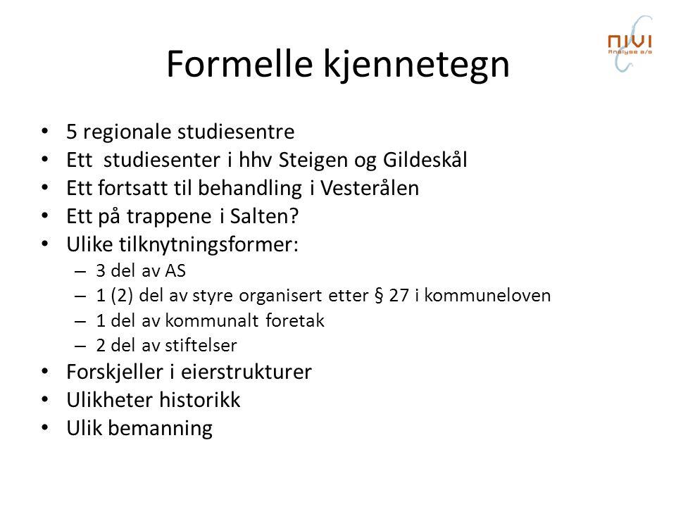 Formelle kjennetegn • 5 regionale studiesentre • Ett studiesenter i hhv Steigen og Gildeskål • Ett fortsatt til behandling i Vesterålen • Ett på trappene i Salten.