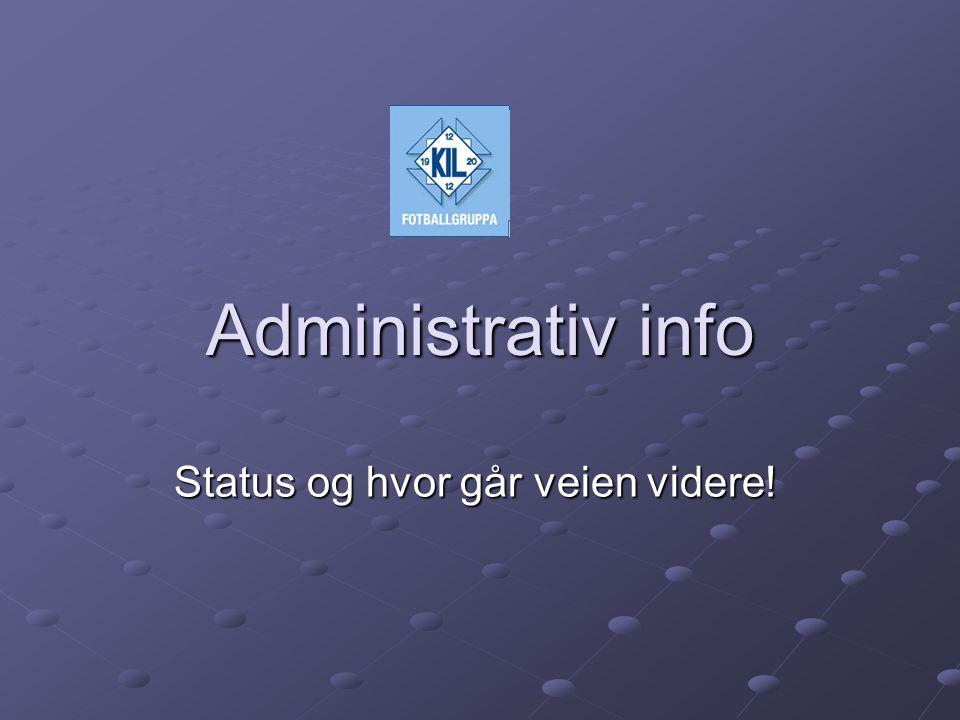 Administrativ info Status og hvor går veien videre!