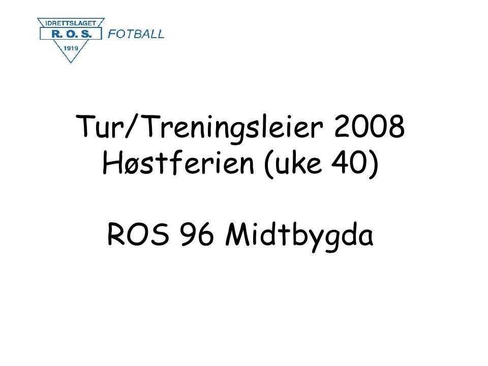 Tur/Treningsleier 2008 Høstferien (uke 40) ROS 96 Midtbygda