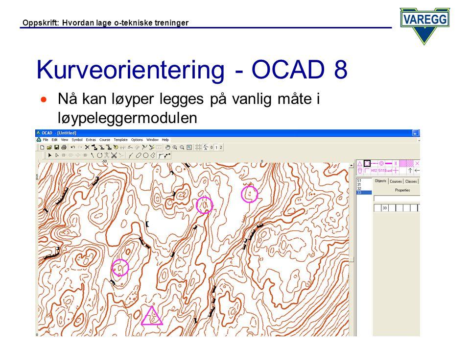 Oppskrift: Hvordan lage o-tekniske treninger Kurveorientering - OCAD 8  Nå kan løyper legges på vanlig måte i løypeleggermodulen