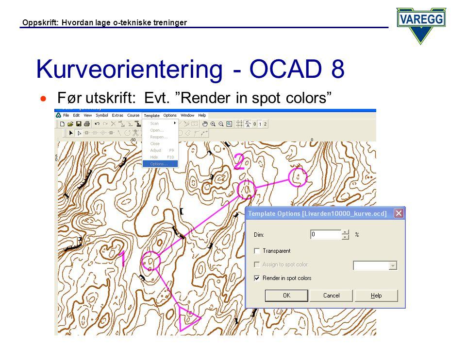 Oppskrift: Hvordan lage o-tekniske treninger Kurveorientering - OCAD 8  Før utskrift: Tilpass tykkelse ringer/linjer  Høyreklikk på ring/linje, velg Edit, enda en gang edit, og endre linjebredde/diameter osv.