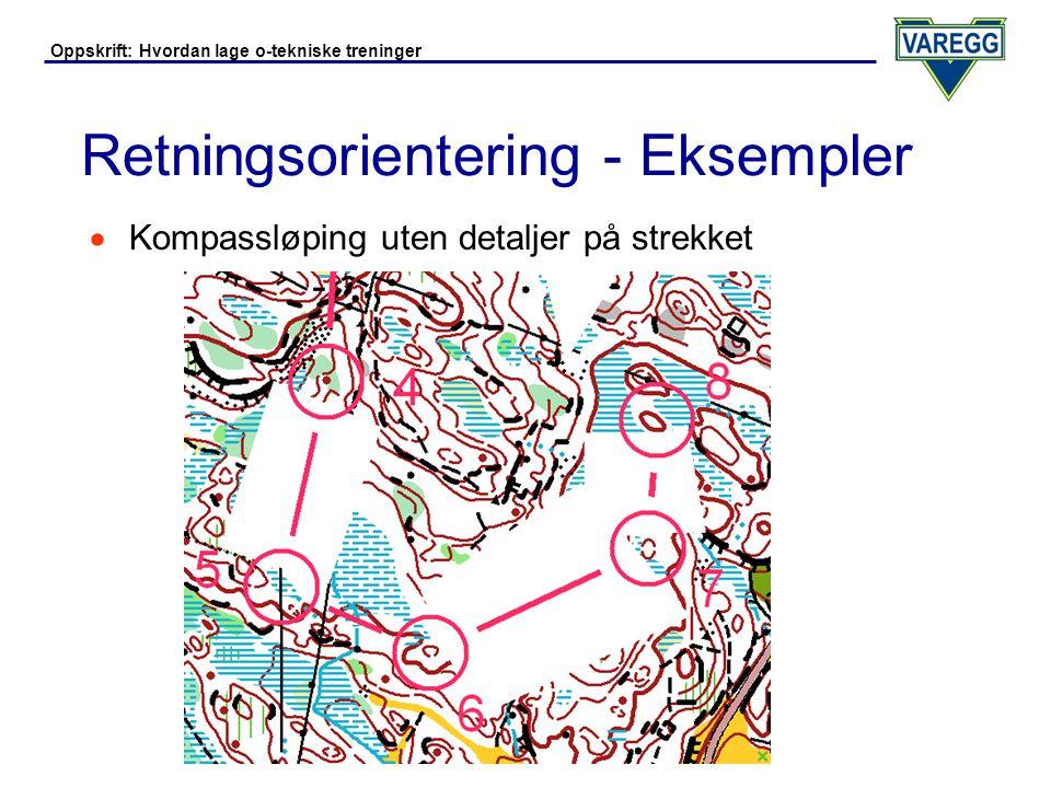 Oppskrift: Hvordan lage o-tekniske treninger Retningsorientering - Eksempler  Kompassløping fra siste sikre (små sirkler)
