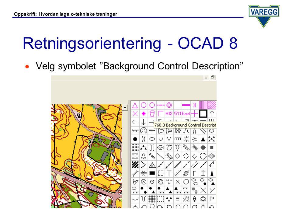 Oppskrift: Hvordan lage o-tekniske treninger Retningsorientering - OCAD 8  Tegn hvite områder der det er nødvendig