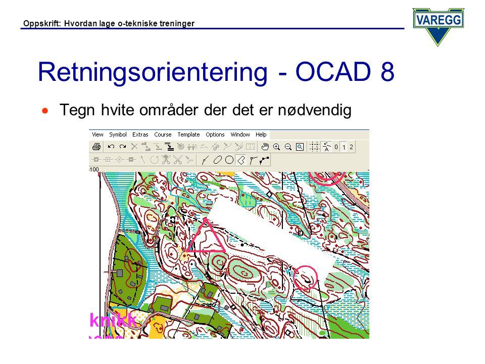 Oppskrift: Hvordan lage o-tekniske treninger Retningsorientering - OCAD 8  Andre opplysninger  Følg oppskrift under kurveorientering for å tilpasse størrelser på ringer / linjetykkelser osv.
