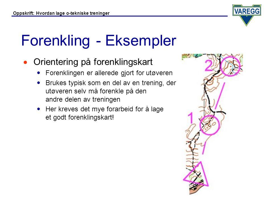Oppskrift: Hvordan lage o-tekniske treninger Forenkling - Eksempler  Orientering på kart med vesentlige detaljer markert  Forenklingen er allerede gjort for utøveren ved at vesentlige detaljer er markert med en ring.