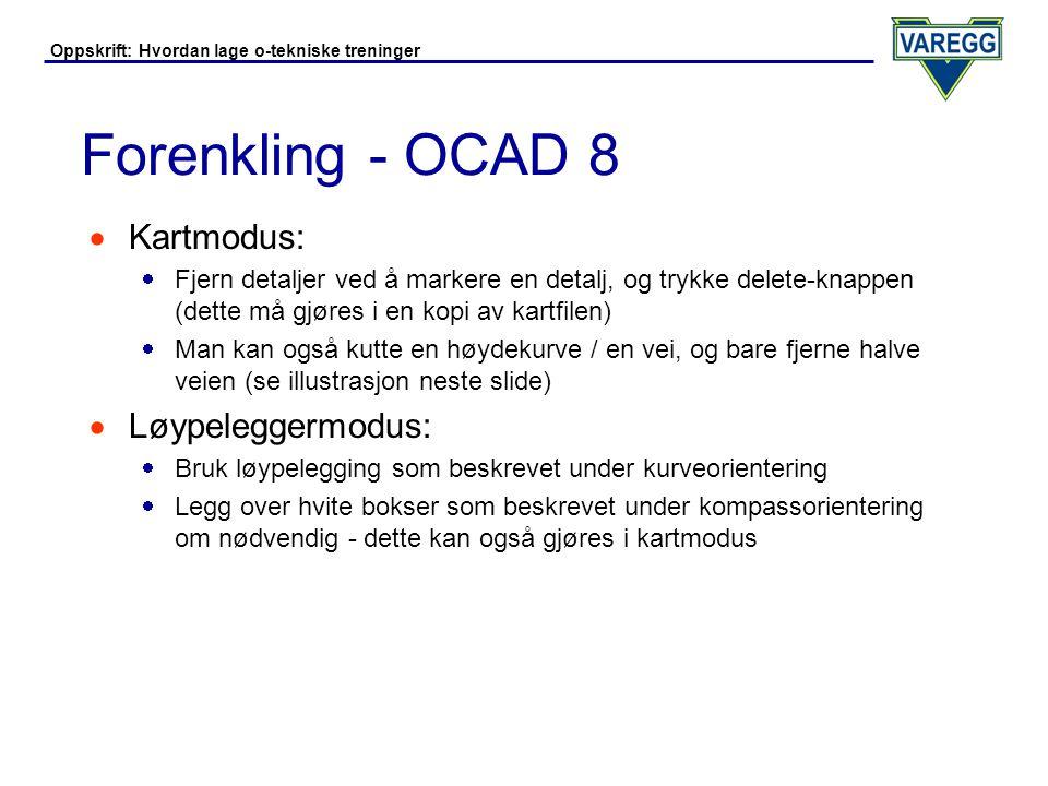 Oppskrift: Hvordan lage o-tekniske treninger Forenkling - OCAD 8  Eksempel: Fjerne en halv høydekurve  Marker en høydekurve  Velg saksen, og trykk midt på kurven.