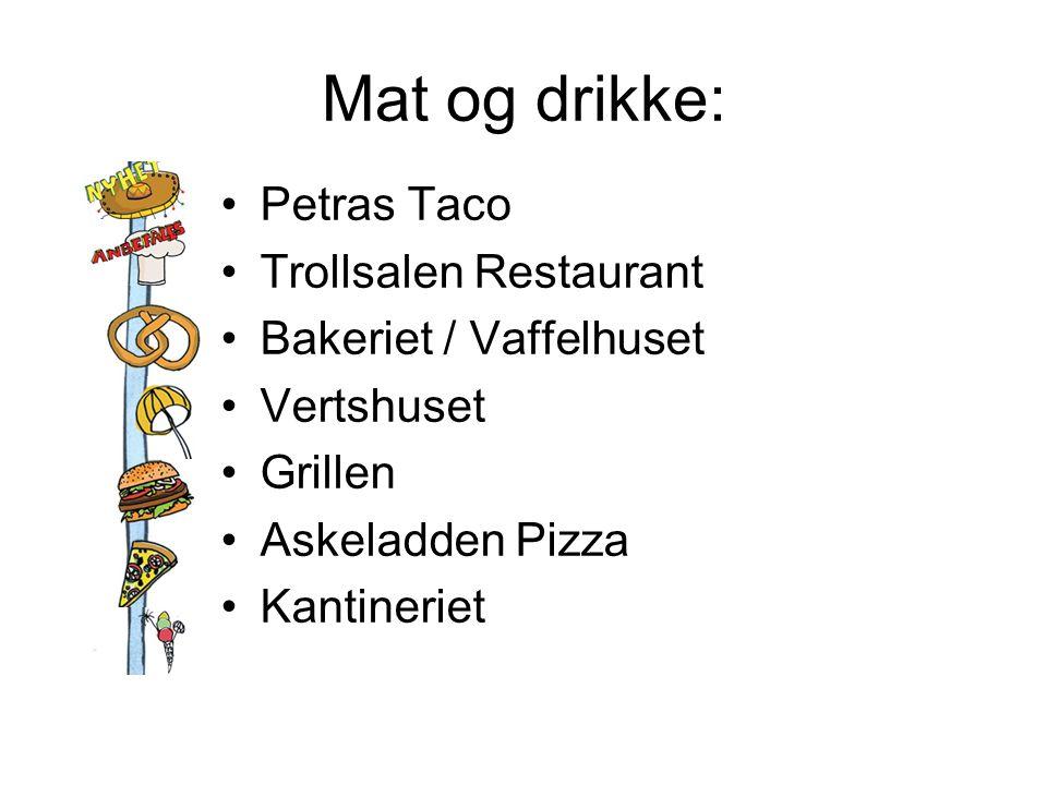 Mat og drikke: •Petras Taco •Trollsalen Restaurant •Bakeriet / Vaffelhuset •Vertshuset •Grillen •Askeladden Pizza •Kantineriet
