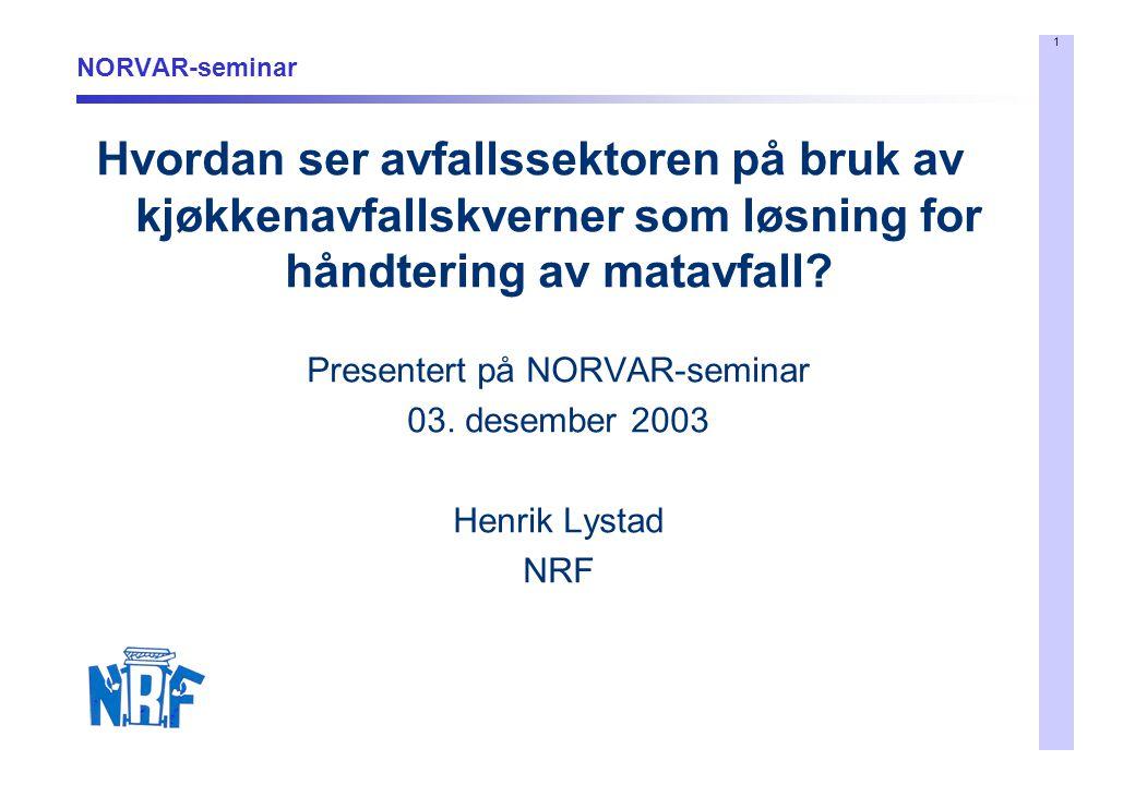 1 NORVAR-seminar Hvordan ser avfallssektoren på bruk av kjøkkenavfallskverner som løsning for håndtering av matavfall.