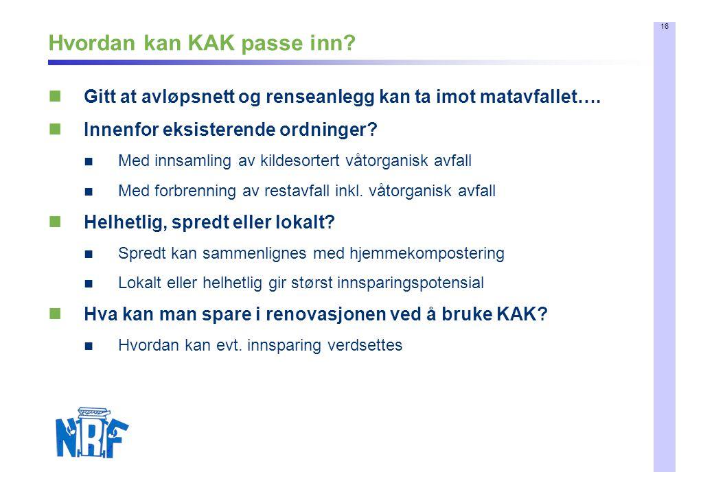 16 Hvordan kan KAK passe inn.  Gitt at avløpsnett og renseanlegg kan ta imot matavfallet….