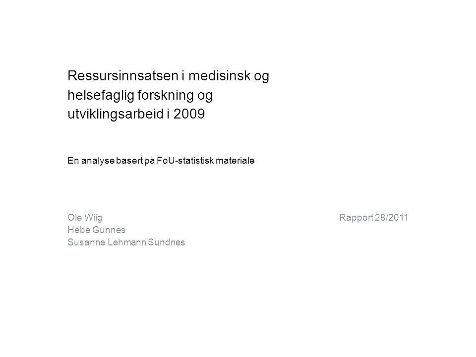 Ressursinnsatsen i medisinsk og helsefaglig forskning og utviklingsarbeid i 2009 En analyse basert på FoU-statistisk materiale Ole Wiig Hebe Gunnes Susanne Lehmann Sundnes Rapport 28/2011