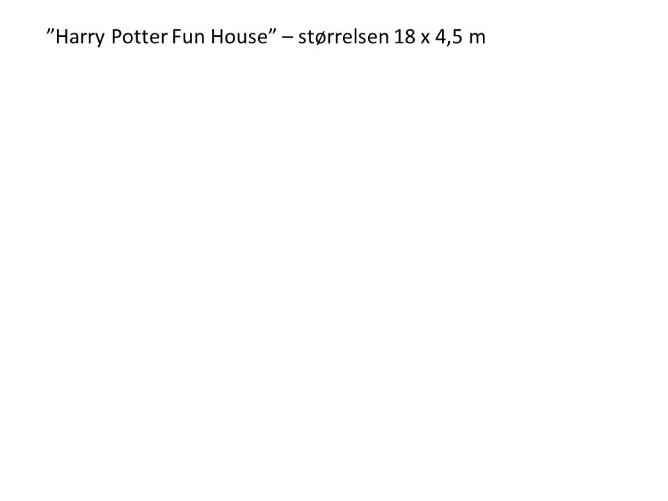 """Harry Potter Fun House"" – størrelsen 18 x 4,5 m"