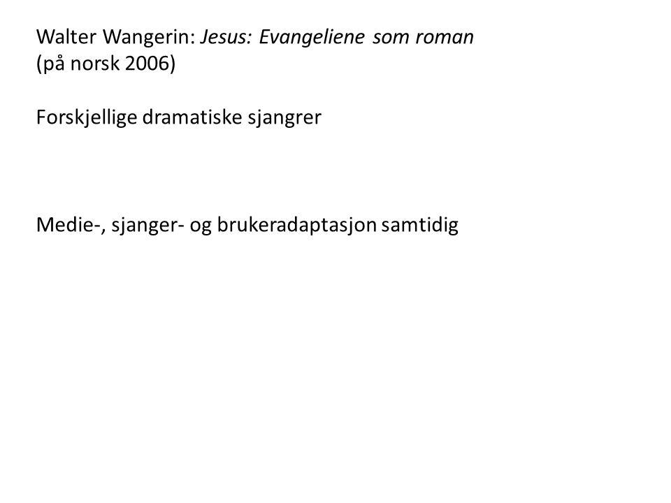 Walter Wangerin: Jesus: Evangeliene som roman (på norsk 2006) Forskjellige dramatiske sjangrer Medie-, sjanger- og brukeradaptasjon samtidig