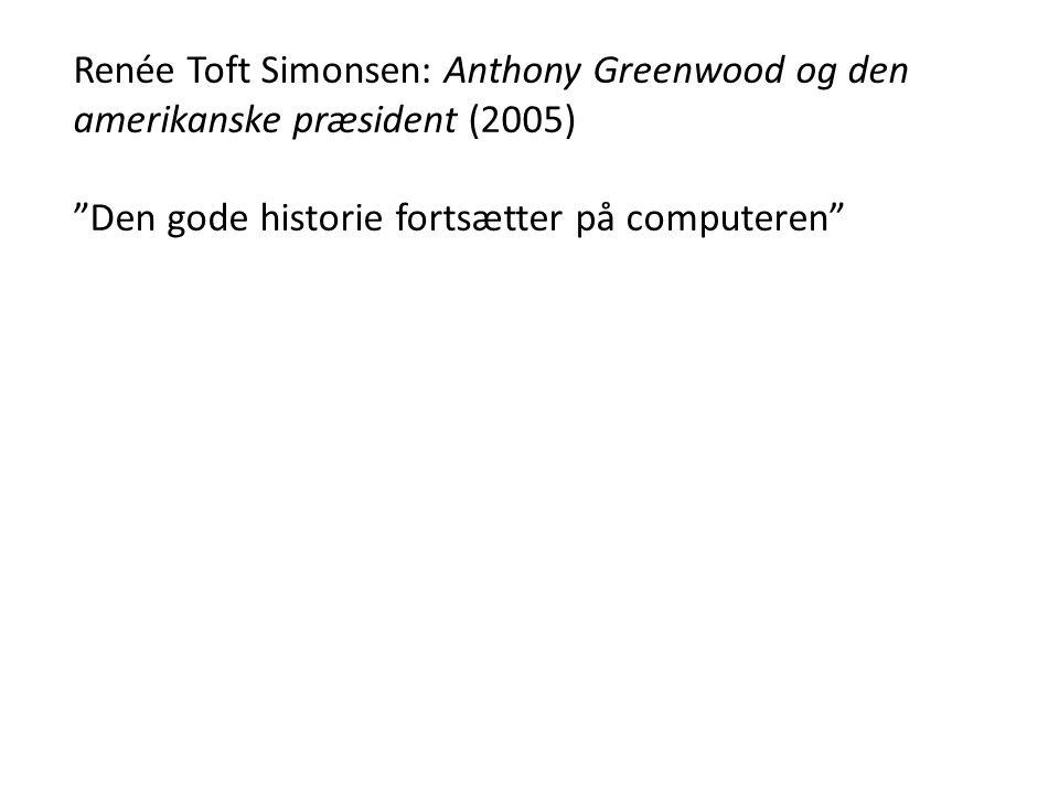 """Renée Toft Simonsen: Anthony Greenwood og den amerikanske præsident (2005) """"Den gode historie fortsætter på computeren"""""""