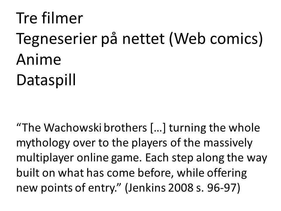 "Tre filmer Tegneserier på nettet (Web comics) Anime Dataspill ""The Wachowski brothers […] turning the whole mythology over to the players of the massi"