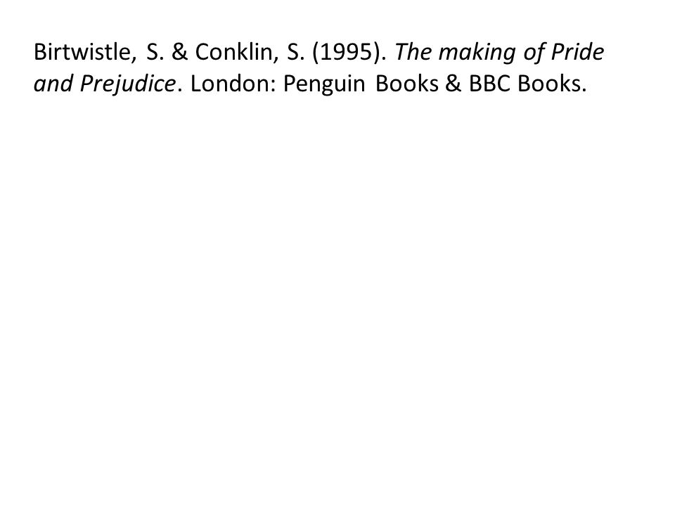 Birtwistle, S. & Conklin, S. (1995). The making of Pride and Prejudice. London: Penguin Books & BBC Books.