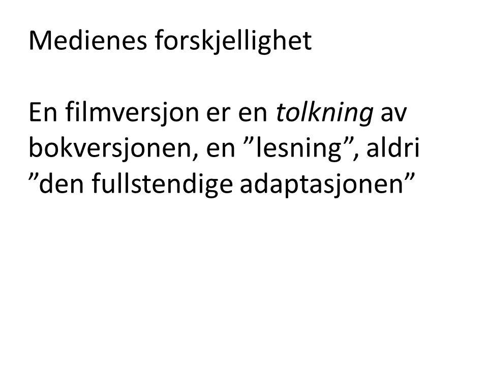 """Medienes forskjellighet En filmversjon er en tolkning av bokversjonen, en """"lesning"""", aldri """"den fullstendige adaptasjonen"""""""