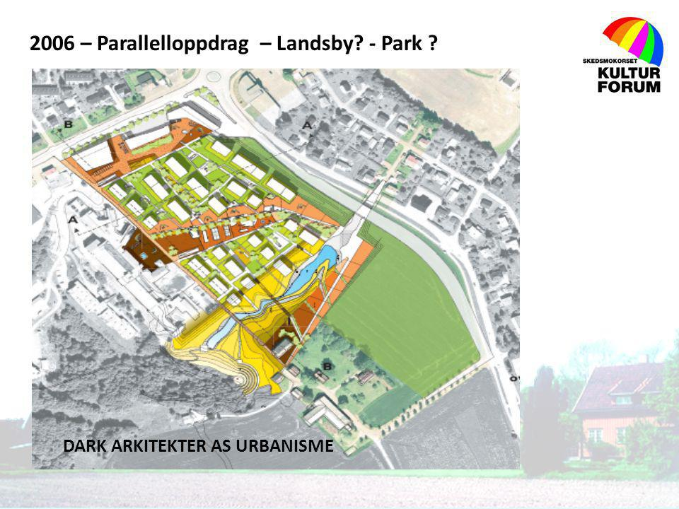 2006 – Parallelloppdrag – Landsby? - Park ? DARK ARKITEKTER AS URBANISME