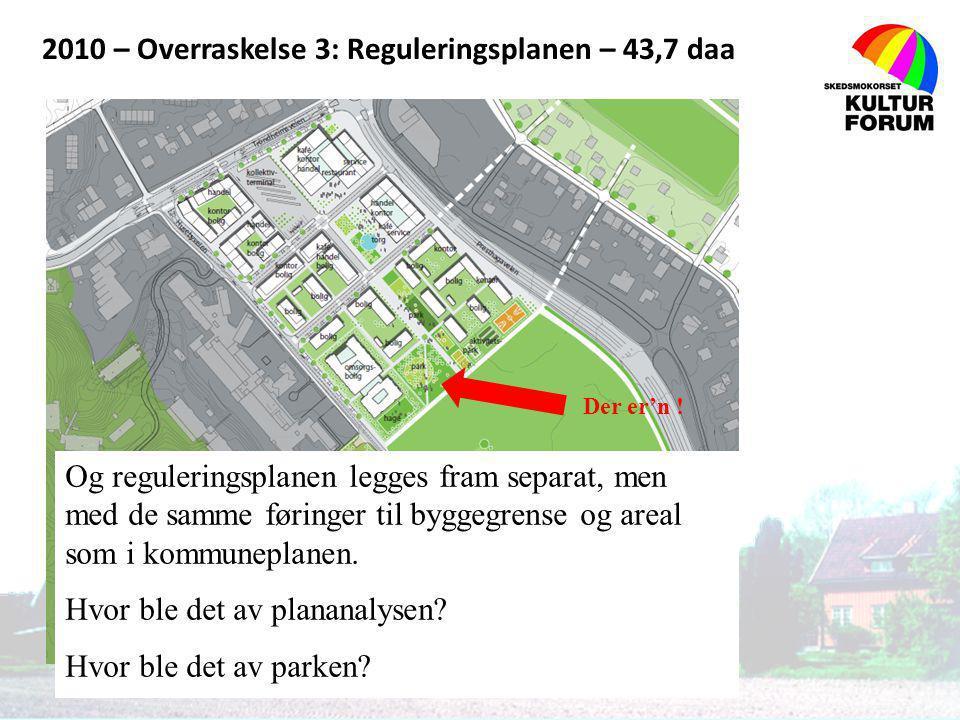 2010 – Overraskelse 3: Reguleringsplanen – 43,7 daa Der er'n ! LPO arkitektur & design as Og reguleringsplanen legges fram separat, men med de samme f