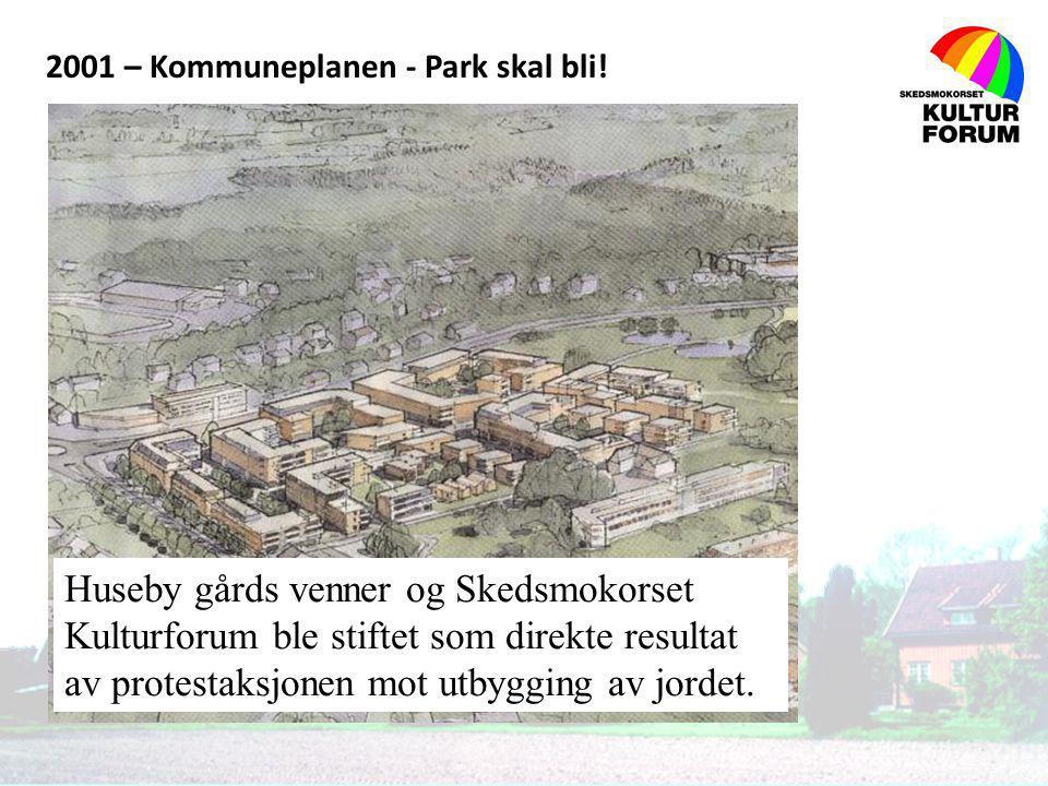 2001 – Kommuneplanen - Park skal bli! Huseby gårds venner og Skedsmokorset Kulturforum ble stiftet som direkte resultat av protestaksjonen mot utbyggi